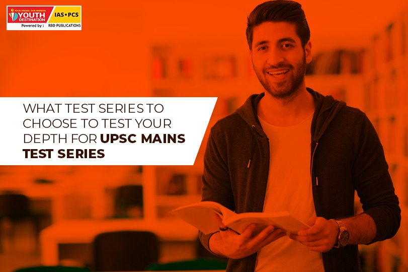 What test series to choose to test your depth for upsc mains test series? - Youth destination IAS